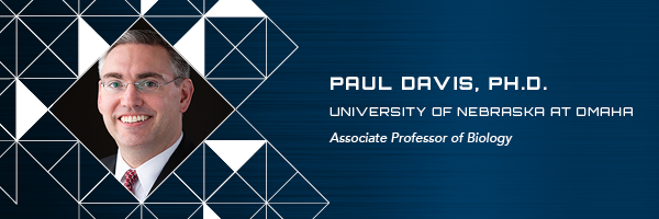 Paul Davis University of Nebraska at Omaha Associate Professor of Biology
